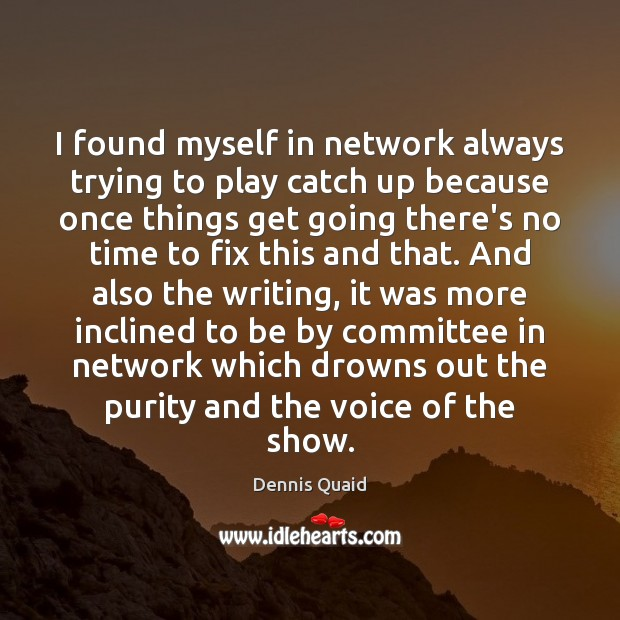 I found myself in network always trying to play catch up because Image