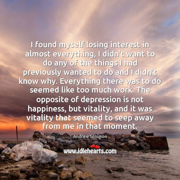 I found myself losing interest in almost everything, I didn't want to Depression Quotes Image