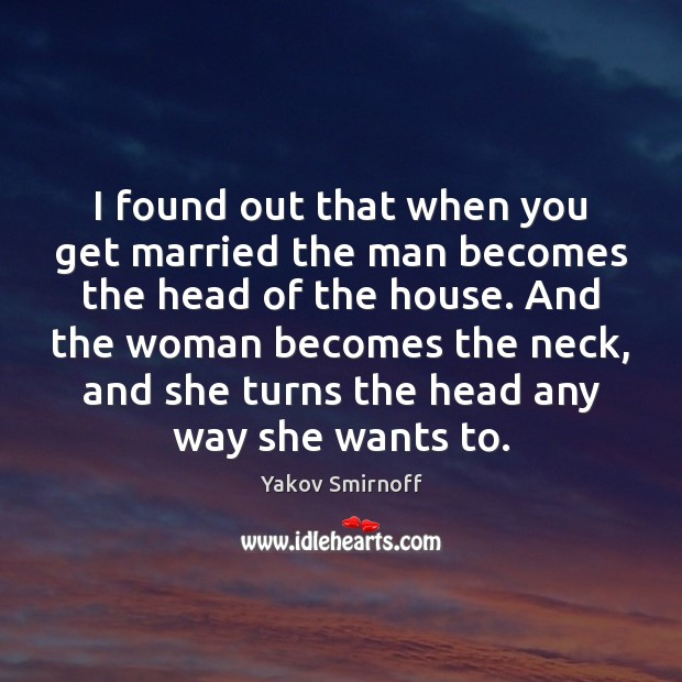 I found out that when you get married the man becomes the Yakov Smirnoff Picture Quote