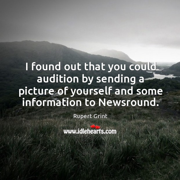 I found out that you could audition by sending a picture of yourself and some information to newsround. Image