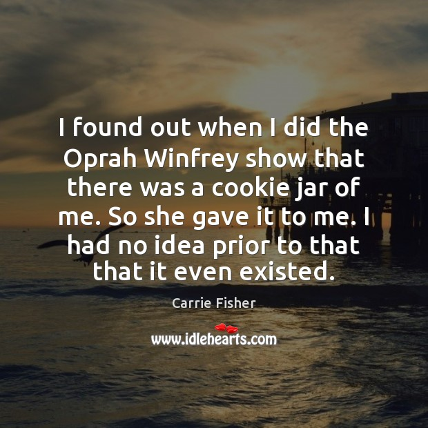 I found out when I did the Oprah Winfrey show that there Image