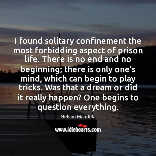 I found solitary confinement the most forbidding aspect of prison life. There Nelson Mandela Picture Quote