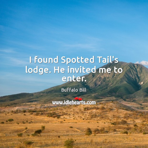 Image, I found Spotted Tail's lodge. He invited me to enter.