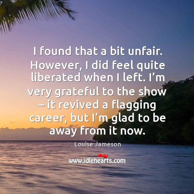 I found that a bit unfair. However, I did feel quite liberated when I left. Image