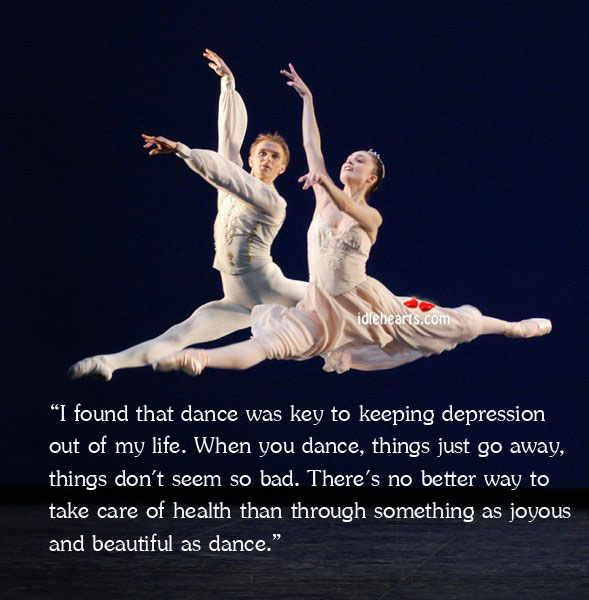 I found that dance was key to keeping depression out Health Quotes Image