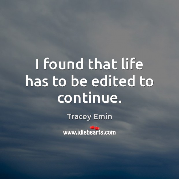 I found that life has to be edited to continue. Image