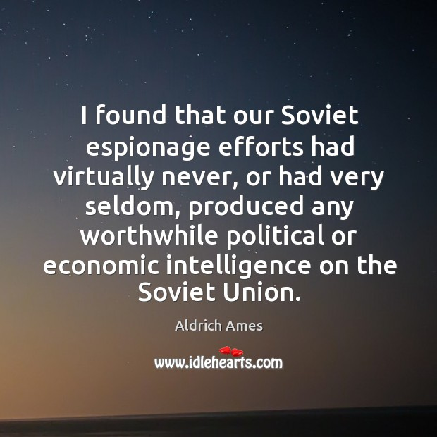 I found that our soviet espionage efforts had virtually never, or had very seldom Image