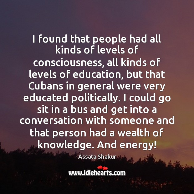 I found that people had all kinds of levels of consciousness, all Assata Shakur Picture Quote