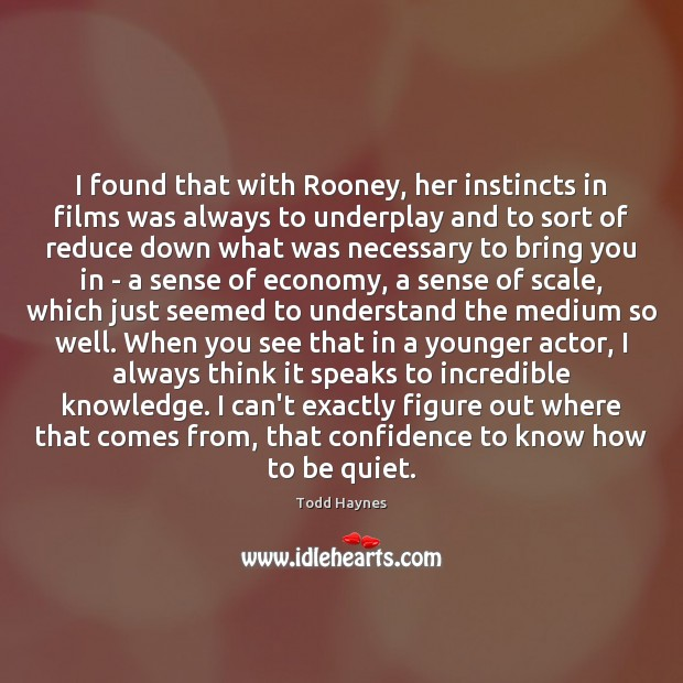 I found that with Rooney, her instincts in films was always to Image