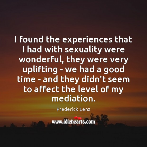 I found the experiences that I had with sexuality were wonderful, they Image