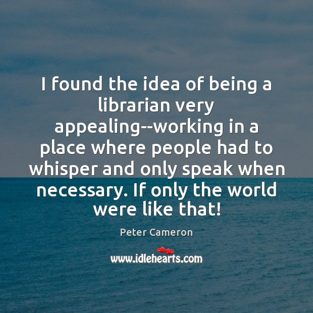 I found the idea of being a librarian very appealing–working in a Image