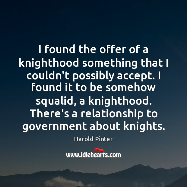 I found the offer of a knighthood something that I couldn't possibly Image