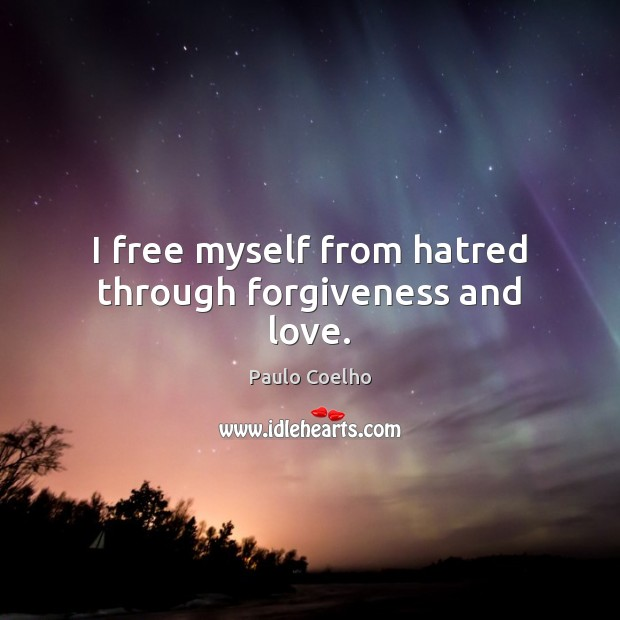 I free myself from hatred through forgiveness and love. Paulo Coelho Picture Quote