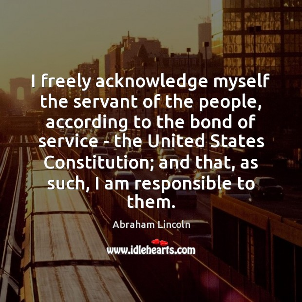 I freely acknowledge myself the servant of the people, according to the Image