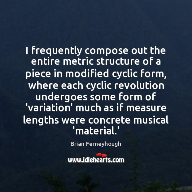 Image, I frequently compose out the entire metric structure of a piece in
