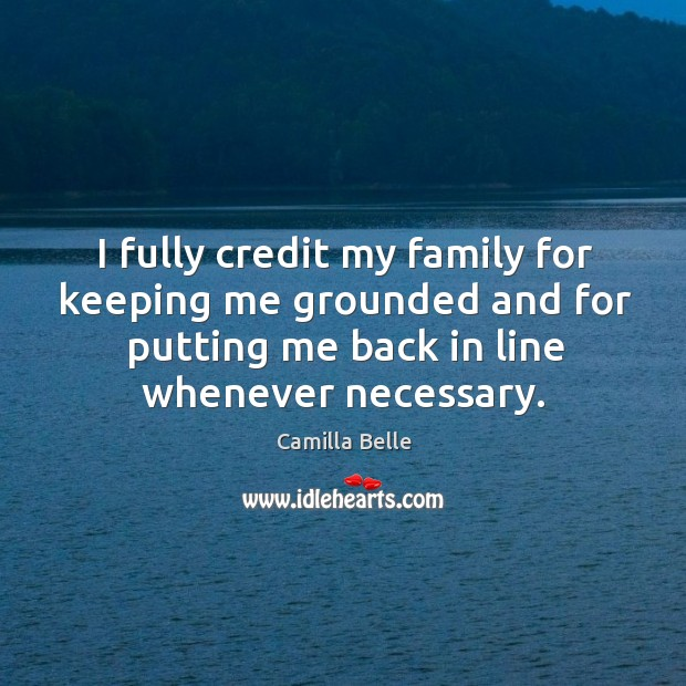 Image, I fully credit my family for keeping me grounded and for putting me back in line whenever necessary.