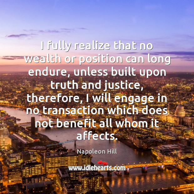 Image, I fully realize that no wealth or position can long endure, unless