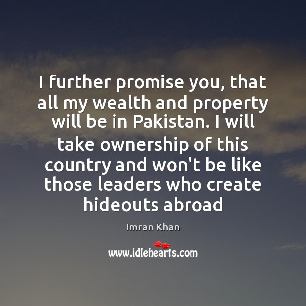 I further promise you, that all my wealth and property will be Imran Khan Picture Quote