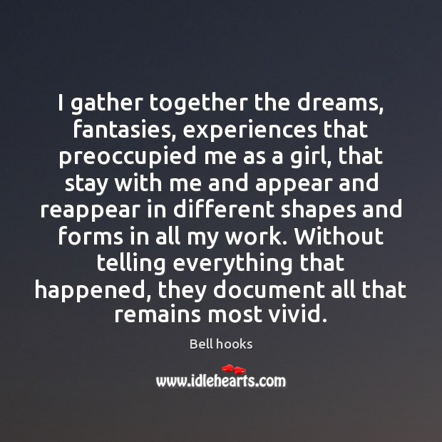 I gather together the dreams, fantasies, experiences that preoccupied me as a Image