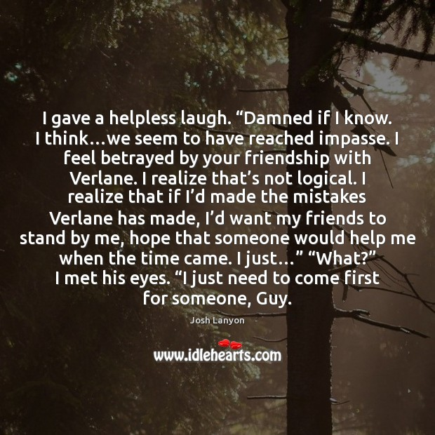 "I gave a helpless laugh. ""Damned if I know. I think…we Realize Quotes Image"