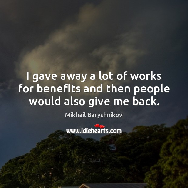 I gave away a lot of works for benefits and then people would also give me back. Image