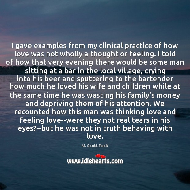 I gave examples from my clinical practice of how love was not M. Scott Peck Picture Quote
