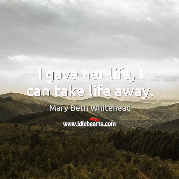 I gave her life, I can take life away. Image
