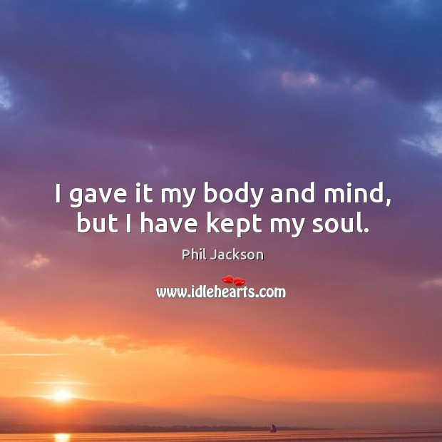 Image, I gave it my body and mind, but I have kept my soul.