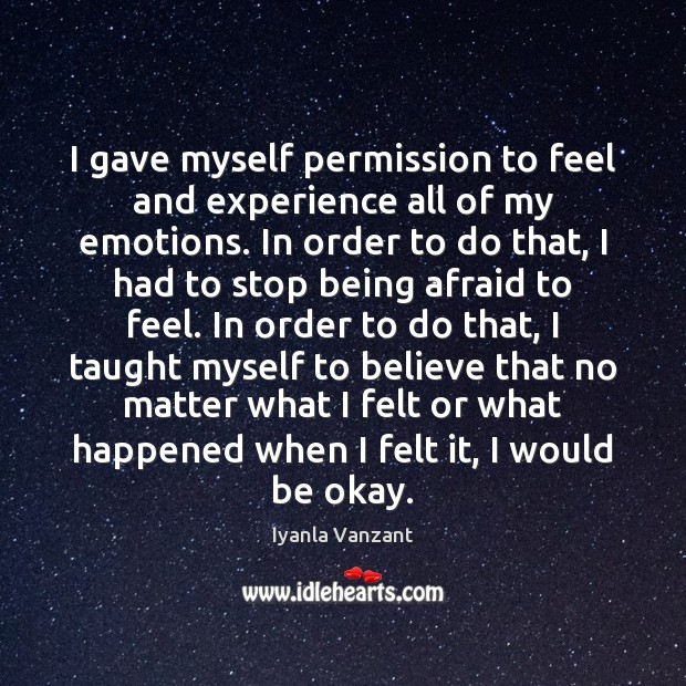 I gave myself permission to feel and experience all of my emotions. Iyanla Vanzant Picture Quote