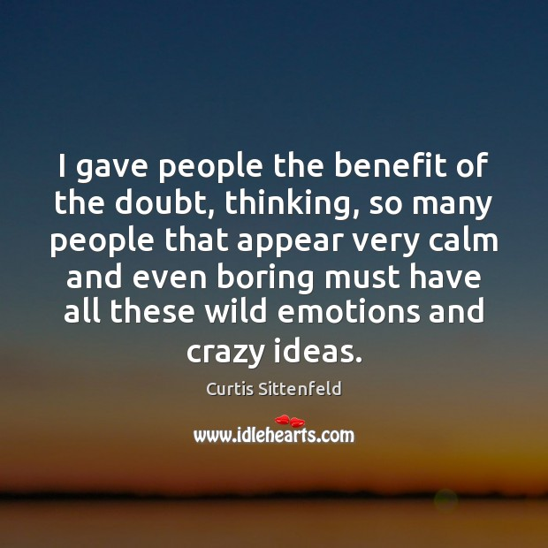 I gave people the benefit of the doubt, thinking, so many people Image