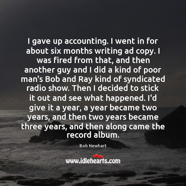 I gave up accounting. I went in for about six months writing Bob Newhart Picture Quote
