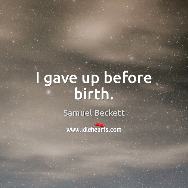 I gave up before birth. Image