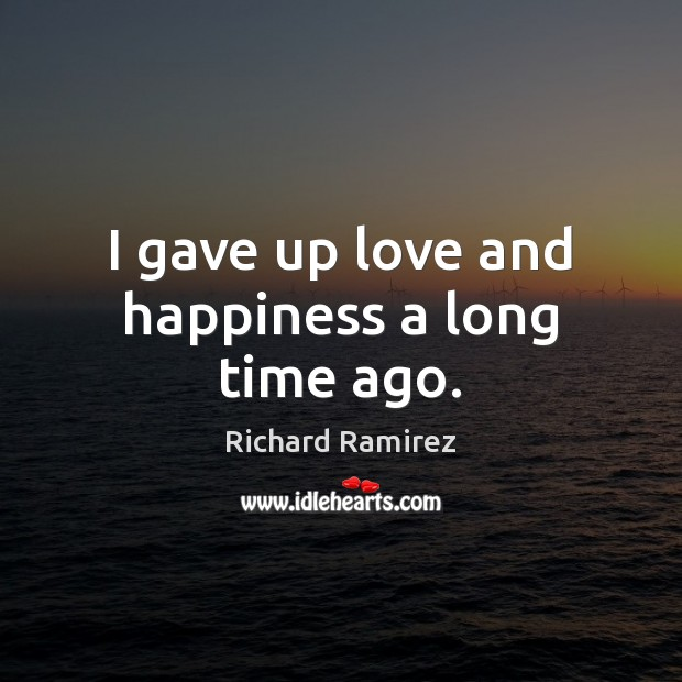 I gave up love and happiness a long time ago. Image