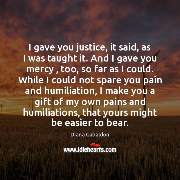 Image, I gave you justice, it said, as I was taught it. And