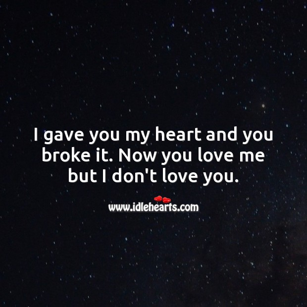 I gave you my heart and you broke it. Broken Heart Messages Image