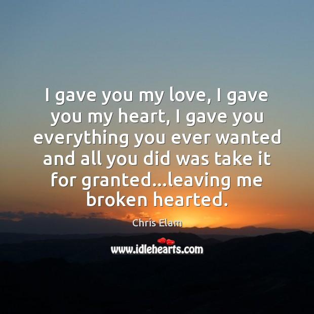 I gave you my love, I gave you my heart, I gave Image
