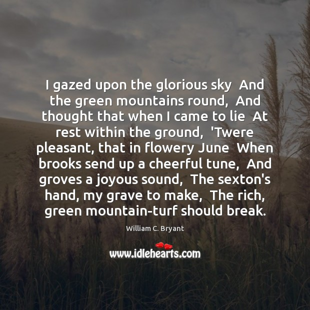I gazed upon the glorious sky  And the green mountains round,  And Image