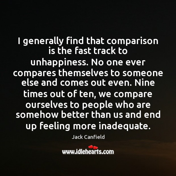 I generally find that comparison is the fast track to unhappiness. No Image