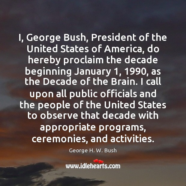 I, George Bush, President of the United States of America, do hereby George H. W. Bush Picture Quote