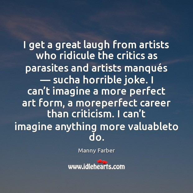 I get a great laugh from artists who ridicule the critics as Image