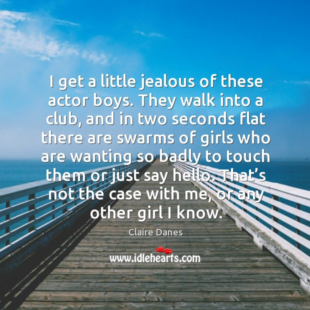 I get a little jealous of these actor boys. They walk into a club, and in two seconds flat Image