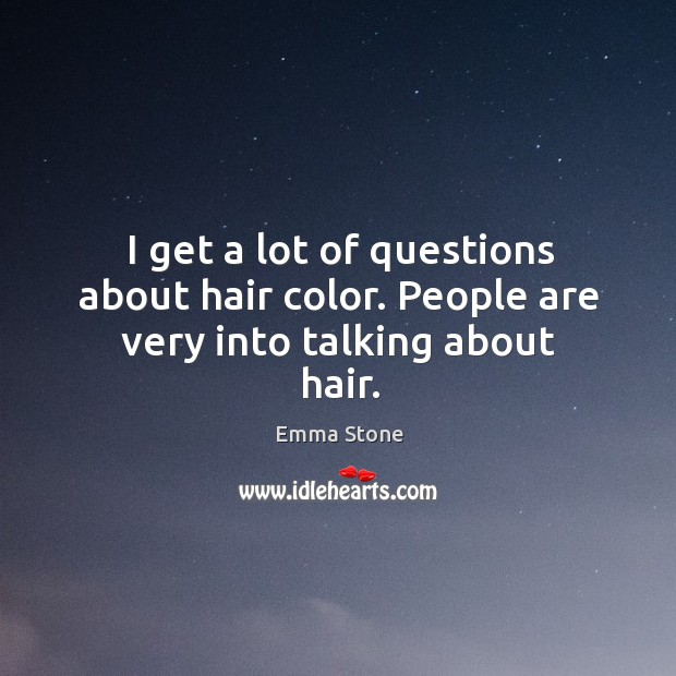 I get a lot of questions about hair color. People are very into talking about hair. Image