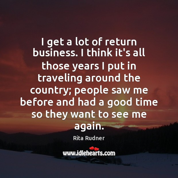 Rita Rudner Picture Quote image saying: I get a lot of return business. I think it's all those