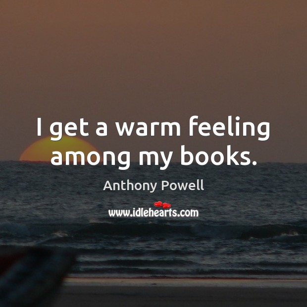 Image, I get a warm feeling among my books.