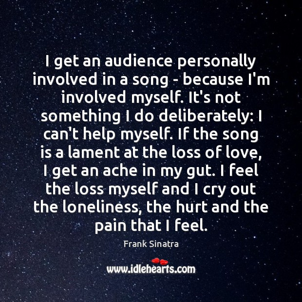 I get an audience personally involved in a song – because I'm Frank Sinatra Picture Quote