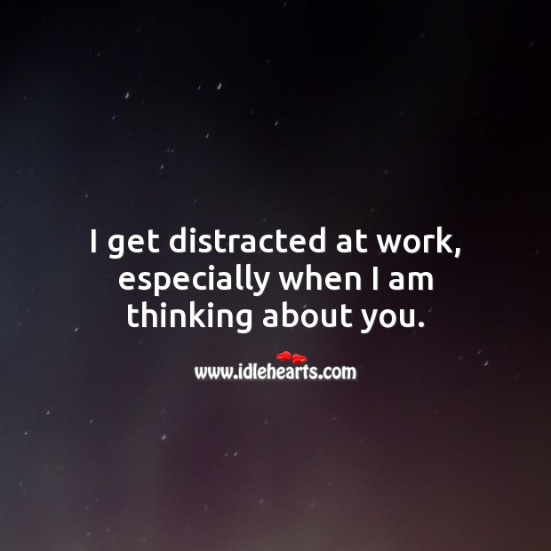 I get distracted at work, especially when I am thinking about you. Love Quotes for Him Image