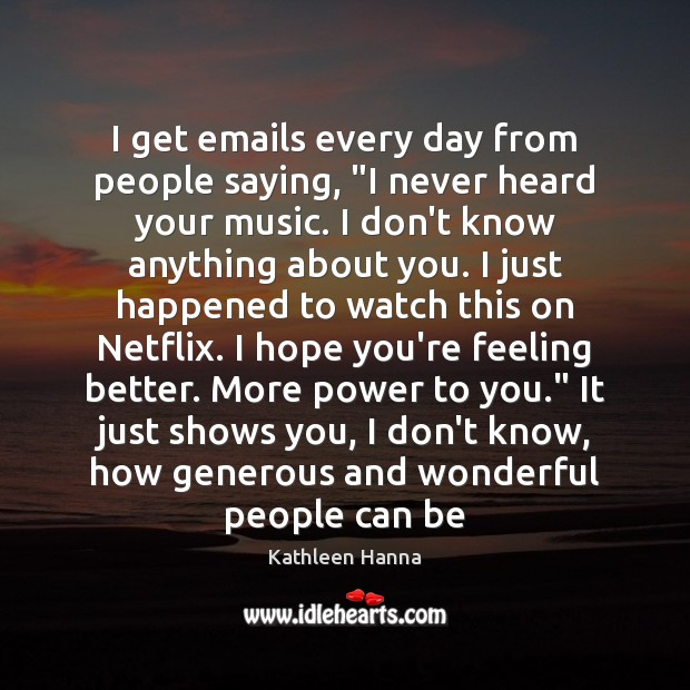 """I get emails every day from people saying, """"I never heard your Kathleen Hanna Picture Quote"""