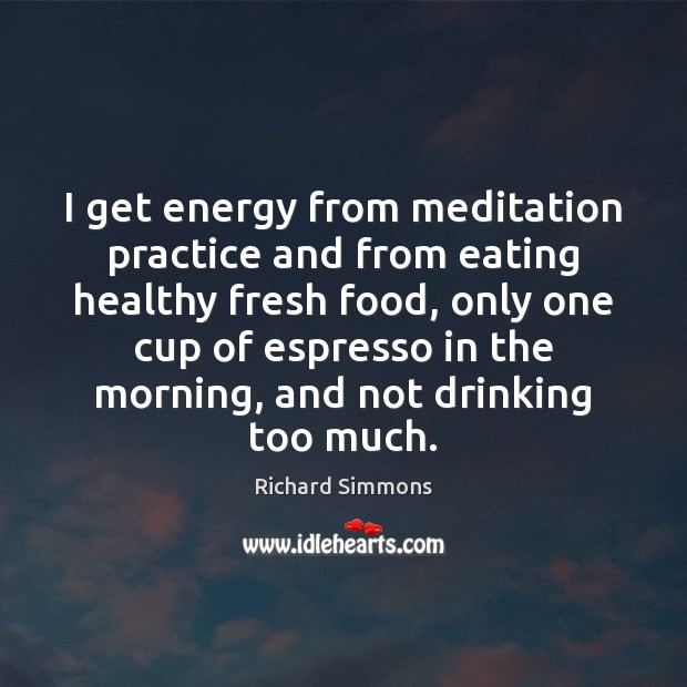 I get energy from meditation practice and from eating healthy fresh food, Image
