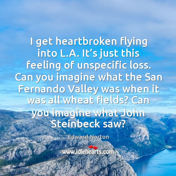 Image, I get heartbroken flying into l.a. It's just this feeling of unspecific loss.