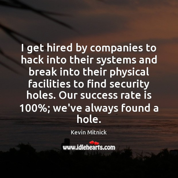 I get hired by companies to hack into their systems and break Kevin Mitnick Picture Quote